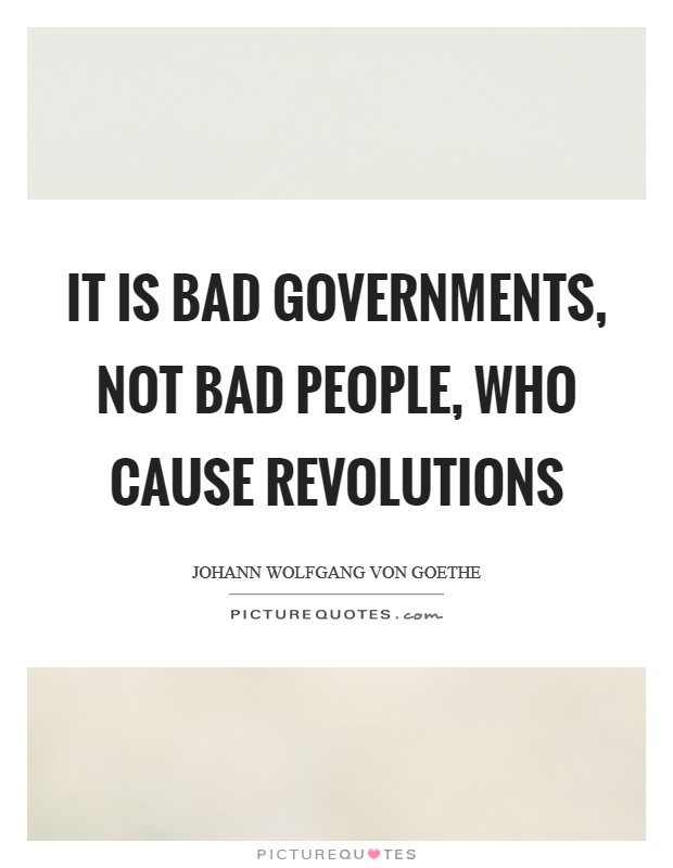 It is bad governments, not bad people, who cause revolutions Picture Quote #1