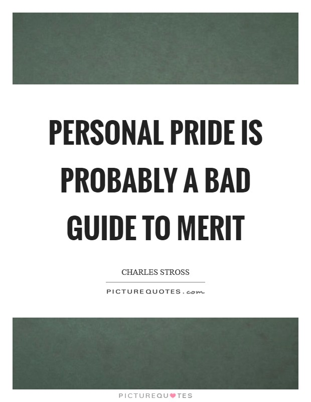 Personal pride is probably a bad guide to merit Picture Quote #1