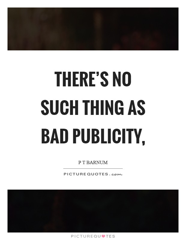 There's no such thing as bad publicity, Picture Quote #1