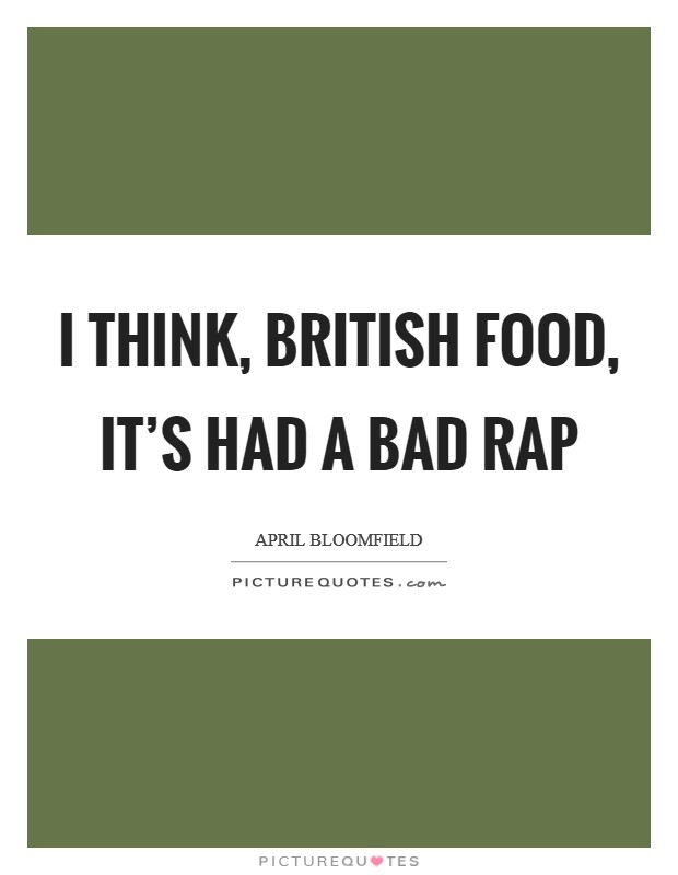 I think, British food, it's had a bad rap Picture Quote #1