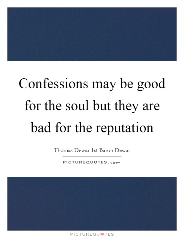 Confessions may be good for the soul but they are bad for the reputation Picture Quote #1