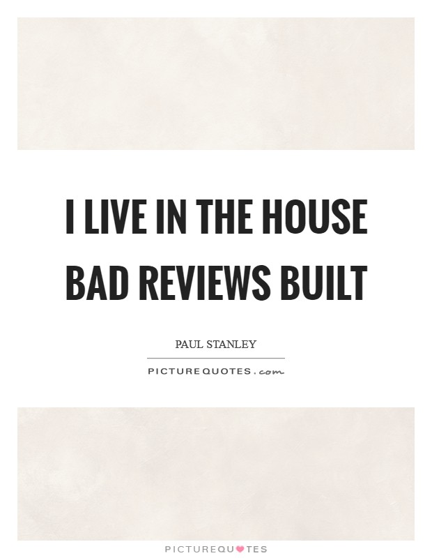 I live in the house bad reviews built Picture Quote #1