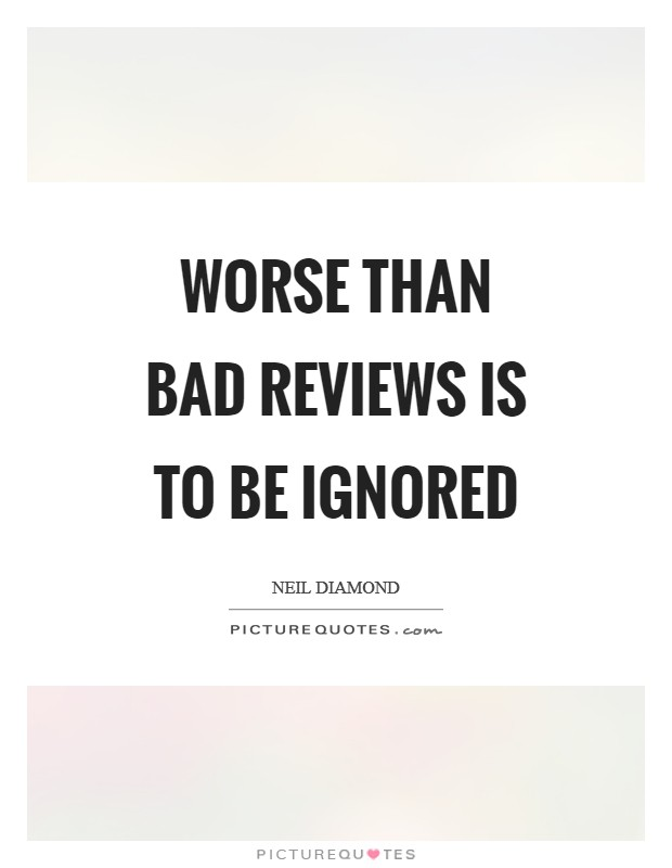 Worse than bad reviews is to be ignored Picture Quote #1