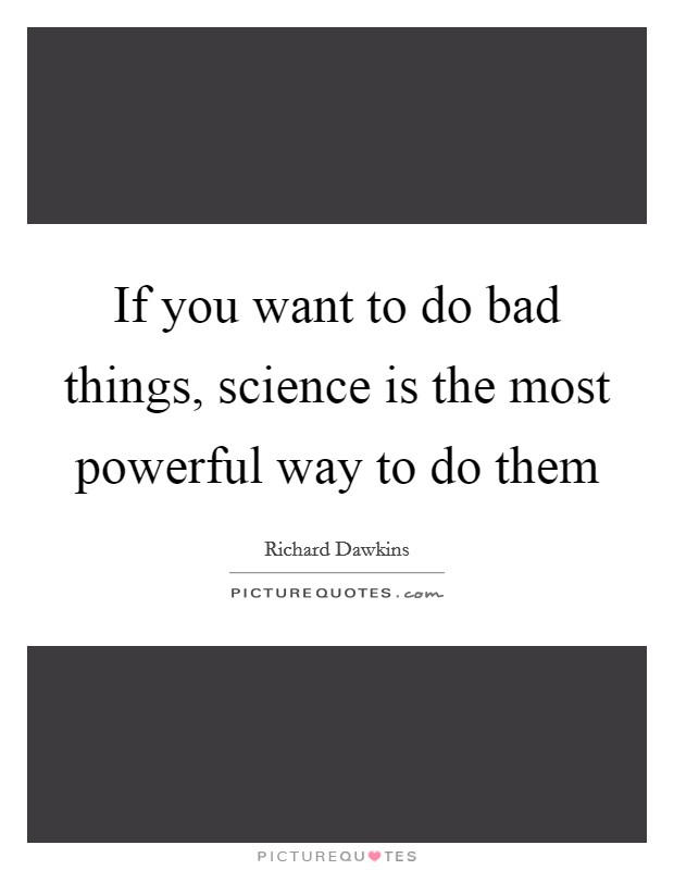 If you want to do bad things, science is the most powerful way to do them Picture Quote #1