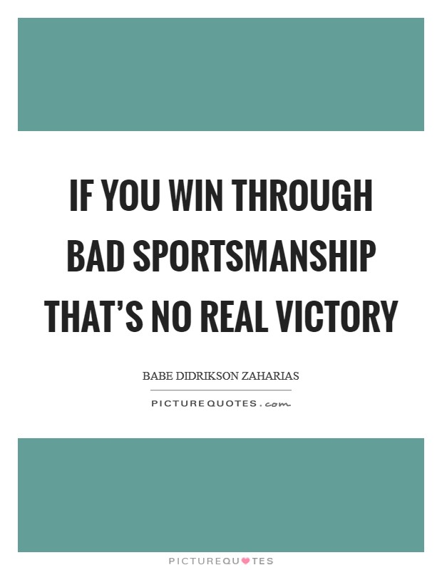 If you win through bad sportsmanship that's no real victory Picture Quote #1