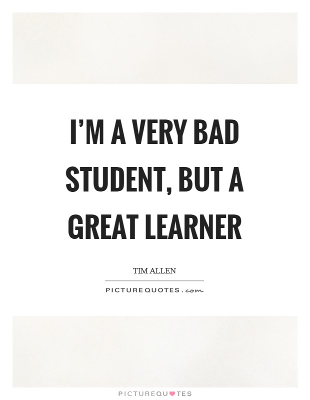 I'm a very bad student, but a great learner Picture Quote #1