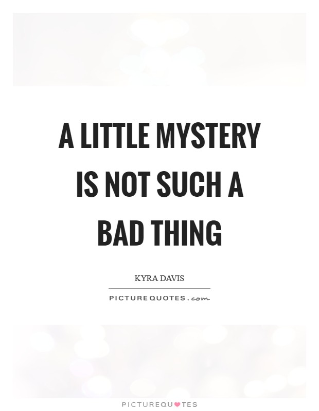 A little mystery is not such a bad thing Picture Quote #1