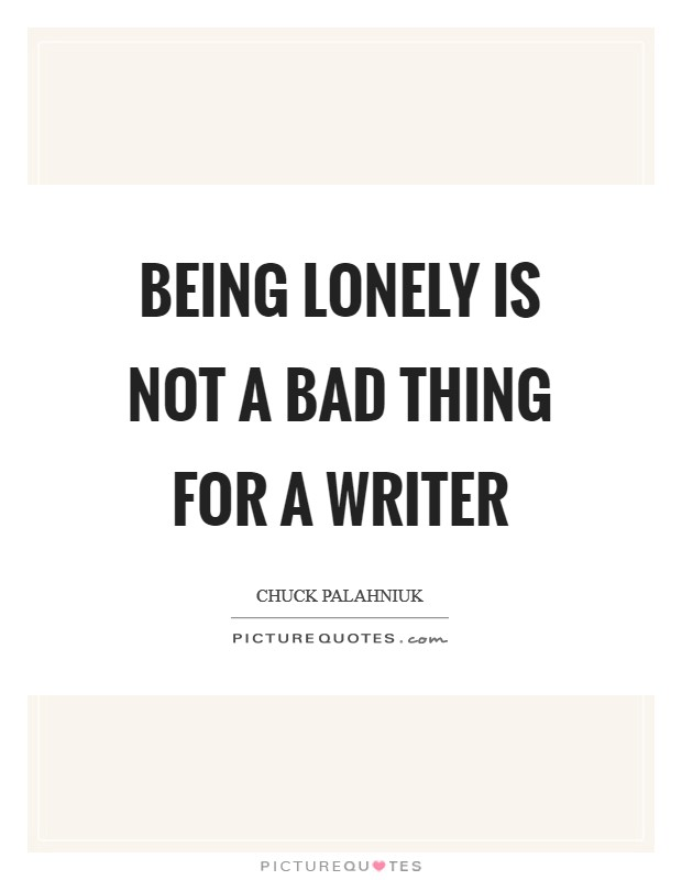 Being lonely is not a bad thing for a writer Picture Quote #1