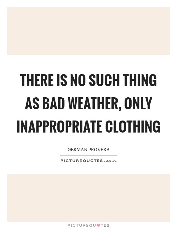 There is no such thing as bad weather, only inappropriate clothing Picture Quote #1