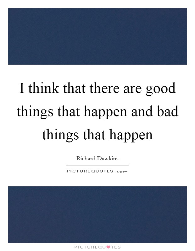 I think that there are good things that happen and bad things that happen Picture Quote #1