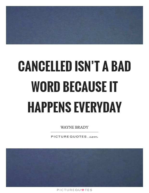 Cancelled isn't a bad word because it happens everyday Picture Quote #1
