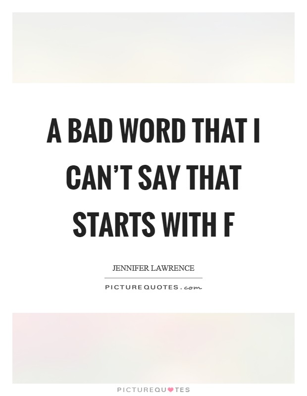 A bad word that I can't say that starts with f Picture Quote #1