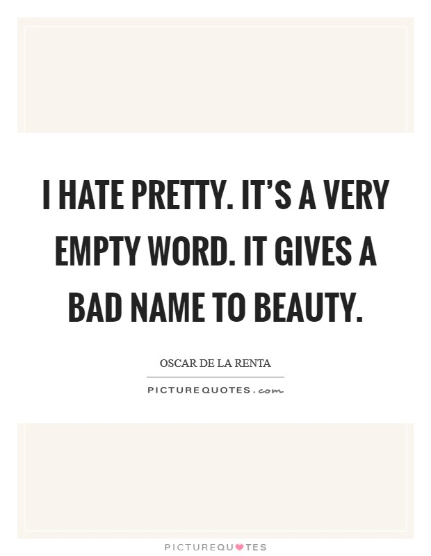 I hate pretty. It's a very empty word. It gives a bad name to beauty Picture Quote #1