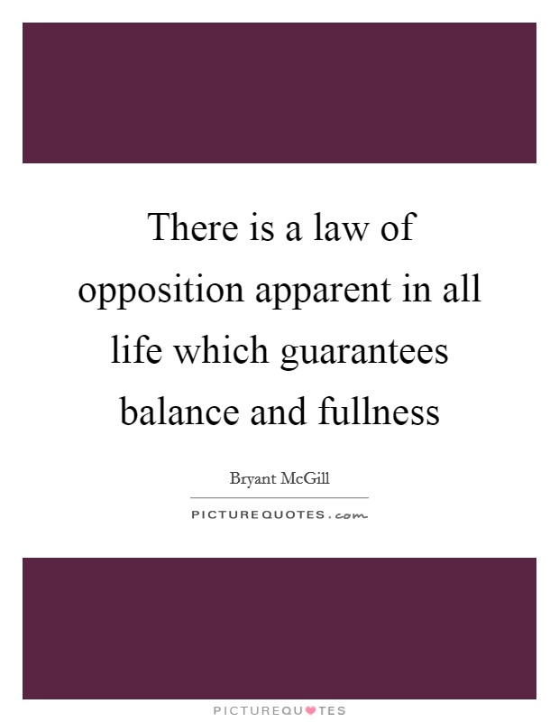 There is a law of opposition apparent in all life which guarantees balance and fullness Picture Quote #1