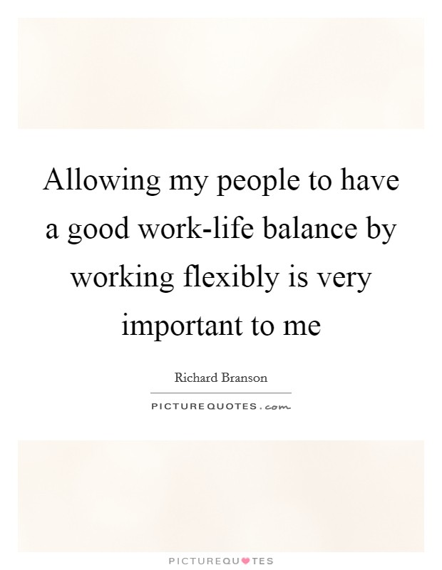 Allowing my people to have a good work-life balance by working flexibly is very important to me Picture Quote #1