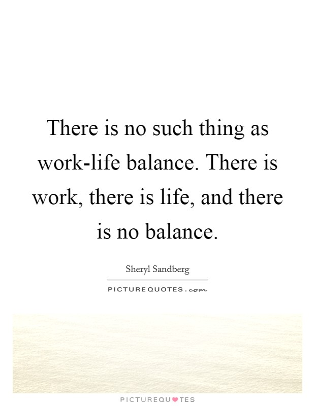 There is no such thing as work-life balance. There is work, there is life, and there is no balance Picture Quote #1