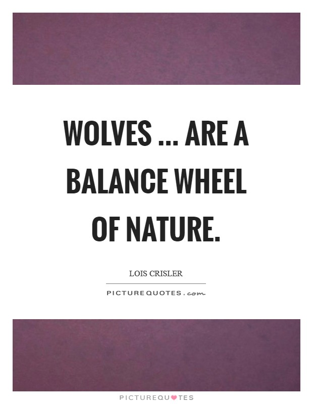 Wolves ... are a balance wheel of nature Picture Quote #1