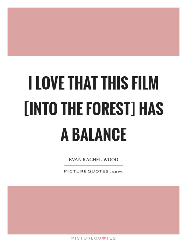 I love that this film [Into the Forest] has a balance Picture Quote #1