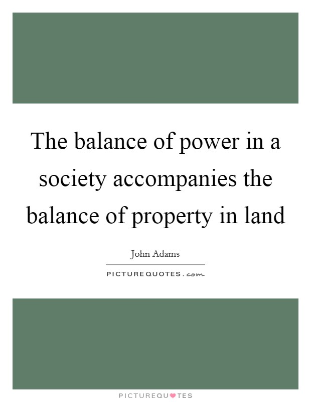 The balance of power in a society accompanies the balance of property in land Picture Quote #1