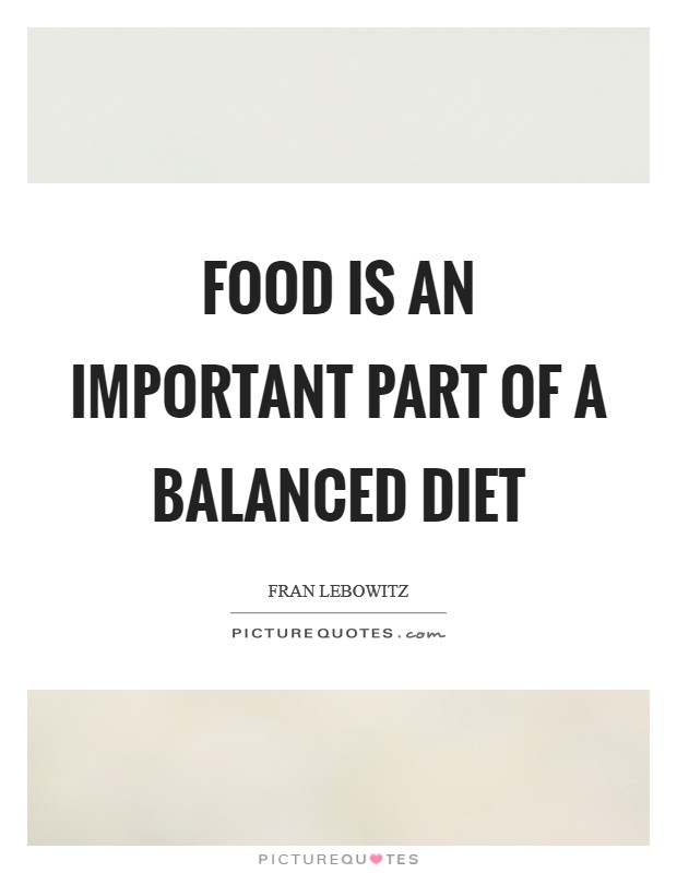 Food is an important part of a balanced diet Picture Quote #1