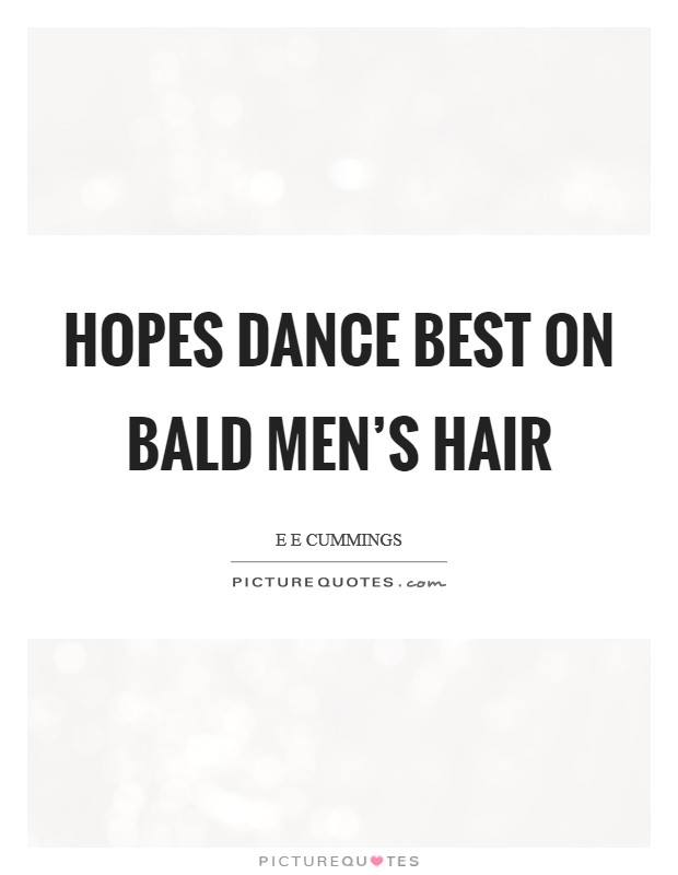 Hopes dance best on bald men's hair Picture Quote #1