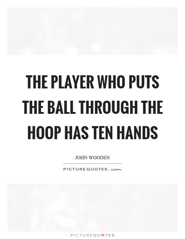 The player who puts the ball through the hoop has ten hands Picture Quote #1