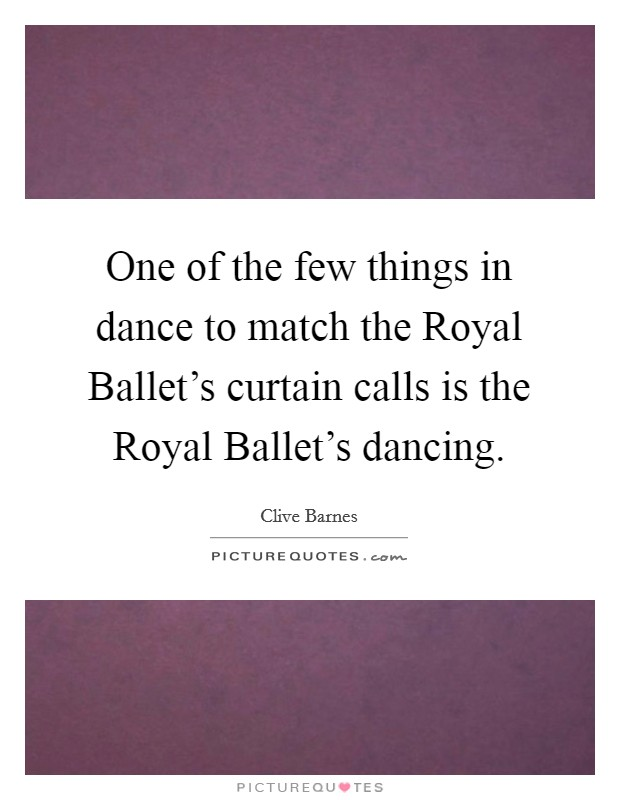 One Of The Few Things In Dance To Match Royal Ballets Curtain Calls Is Dancing