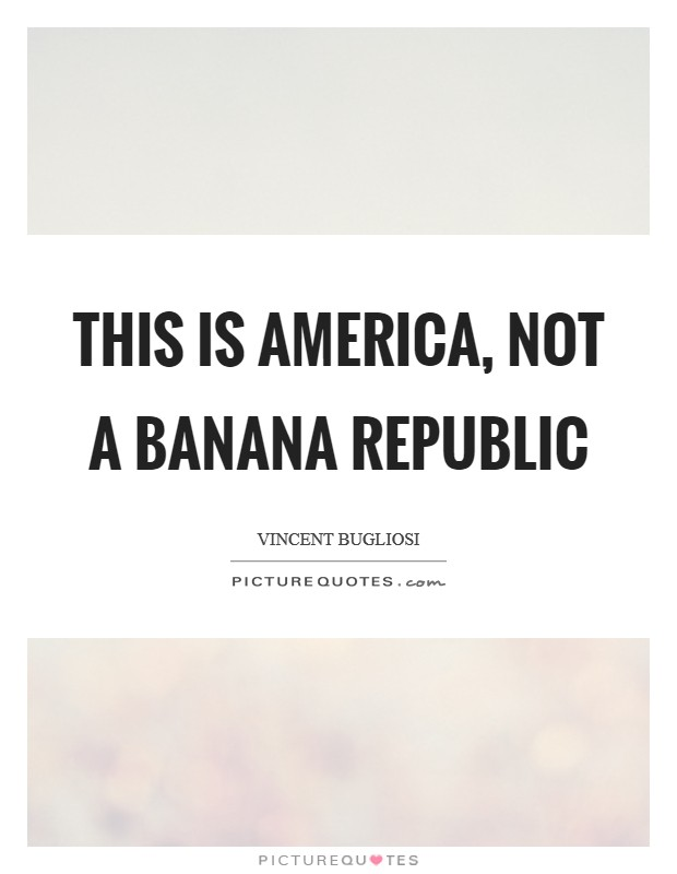 This is America, not a banana republic Picture Quote #1
