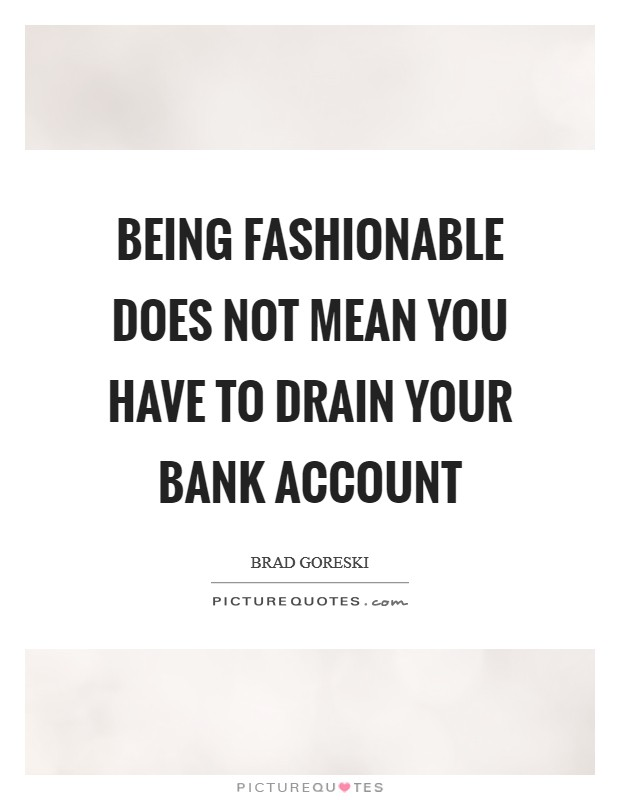Being fashionable does not mean you have to drain your bank account Picture Quote #1