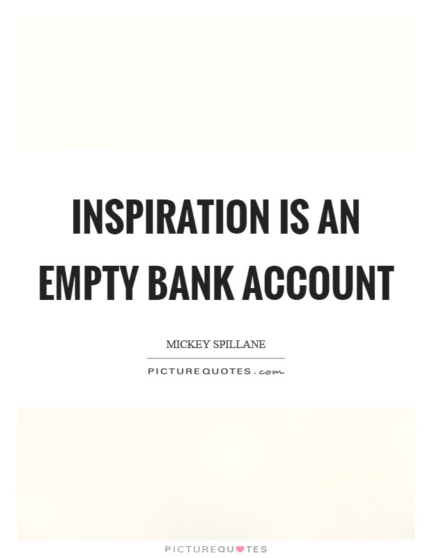 Inspiration is an empty bank account Picture Quote #1