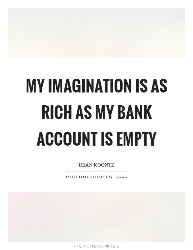 My imagination is as rich as my bank account is empty Picture Quote #1