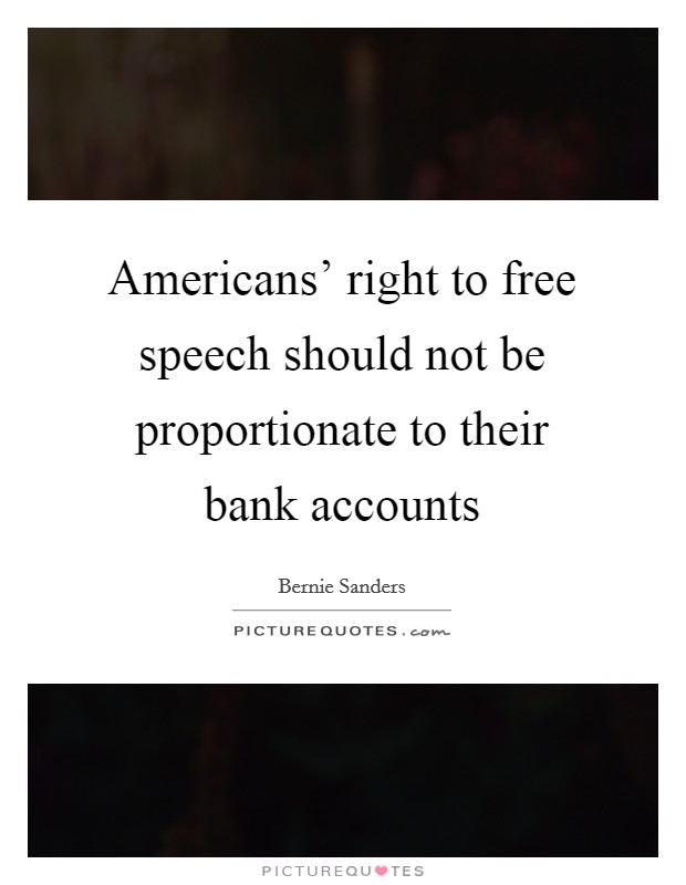 Americans' right to free speech should not be proportionate to their bank accounts Picture Quote #1