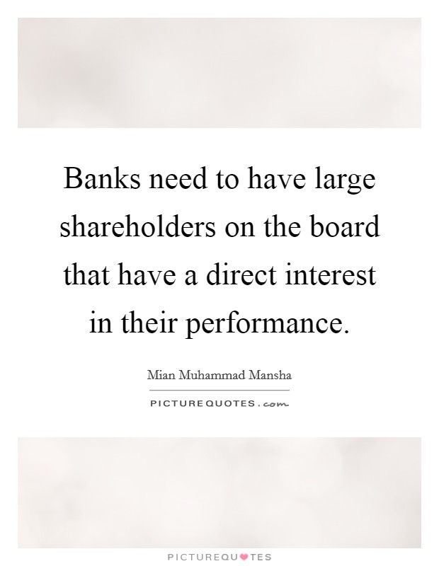 Banks need to have large shareholders on the board that have a direct interest in their performance Picture Quote #1
