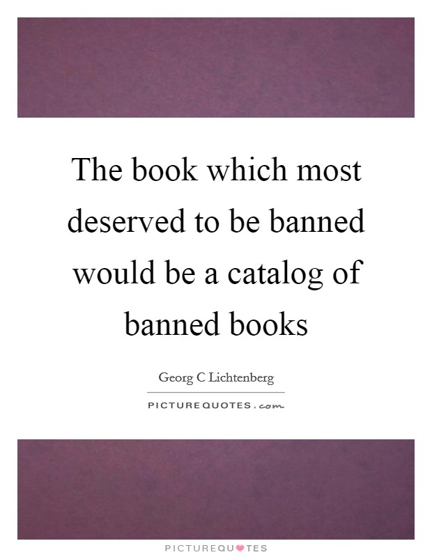 The book which most deserved to be banned would be a catalog of banned books Picture Quote #1