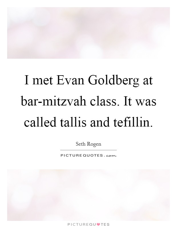 I met Evan Goldberg at bar-mitzvah class. It was called tallis and tefillin Picture Quote #1