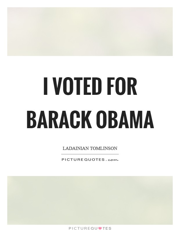 I voted for Barack Obama Picture Quote #1