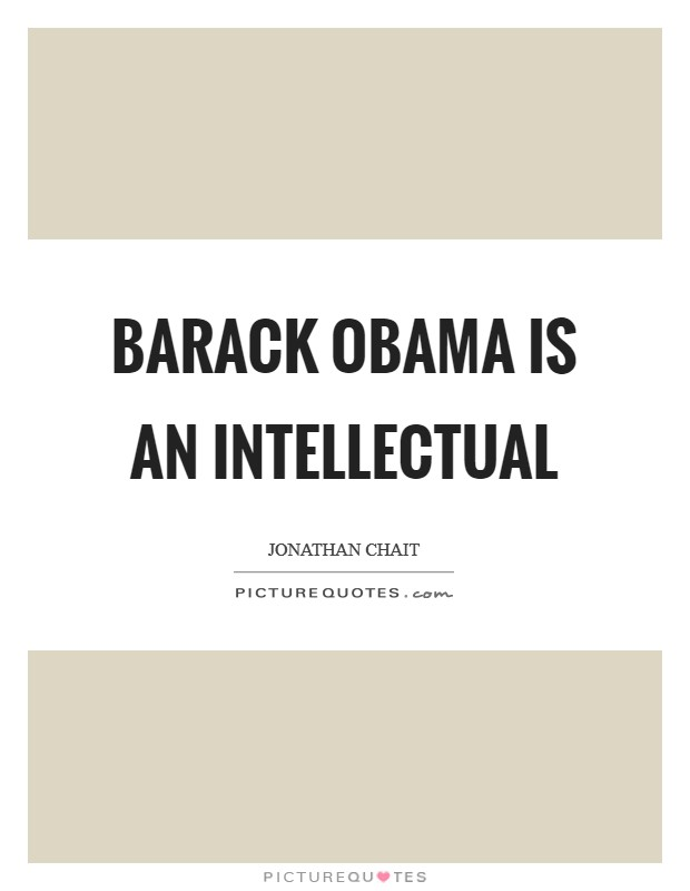 Barack Obama is an intellectual Picture Quote #1