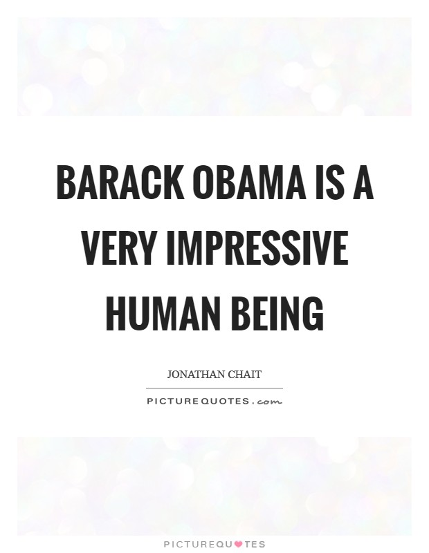 Barack Obama is a very impressive human being Picture Quote #1
