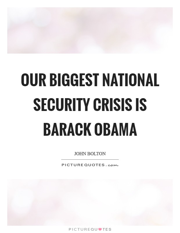 Our biggest national security crisis is Barack Obama Picture Quote #1