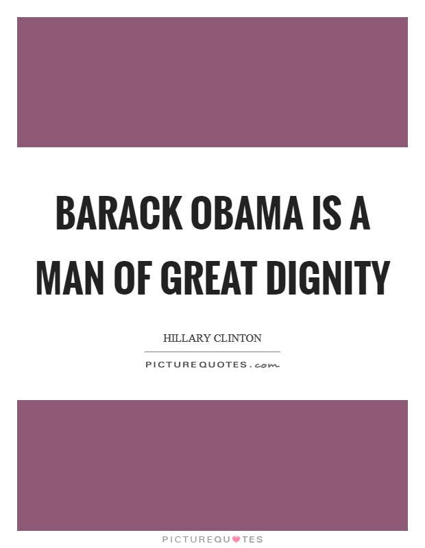 Barack Obama is a man of great dignity Picture Quote #1