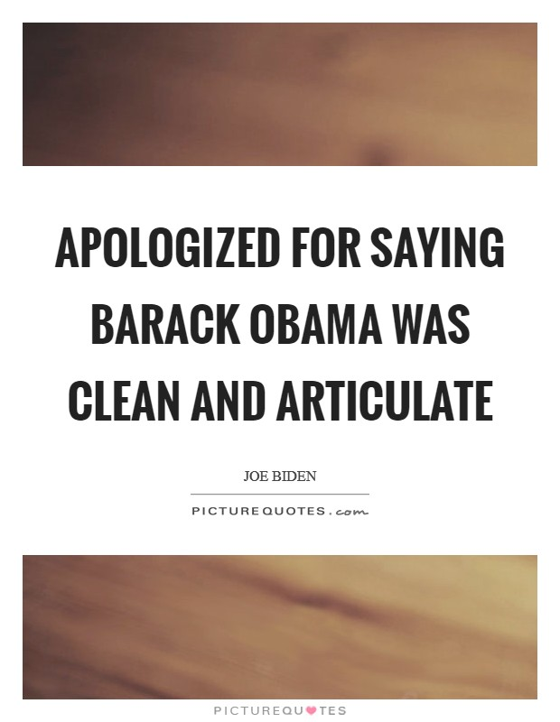 Apologized for saying Barack Obama was clean and articulate Picture Quote #1