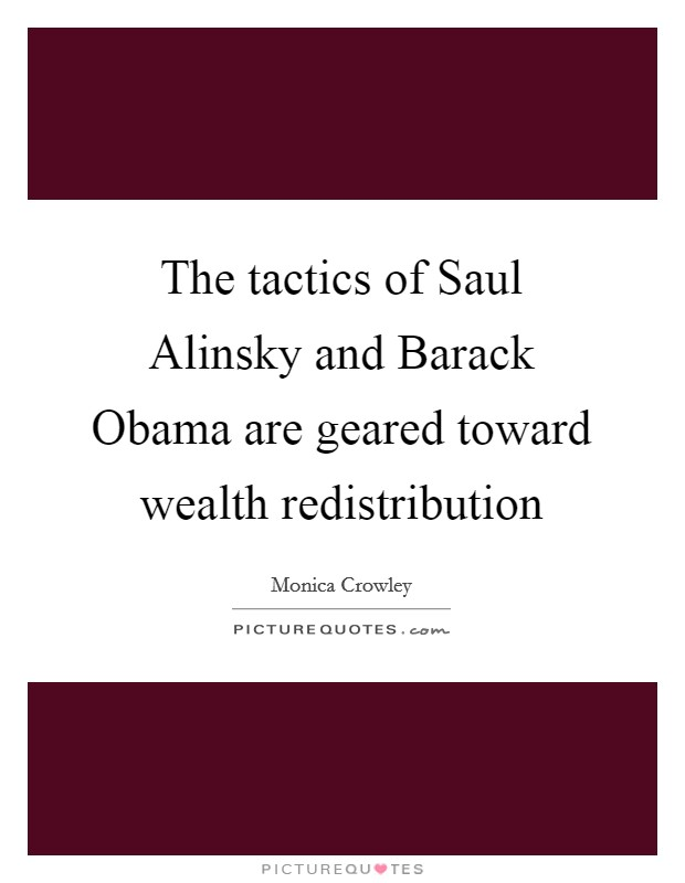 The tactics of Saul Alinsky and Barack Obama are geared toward wealth redistribution Picture Quote #1