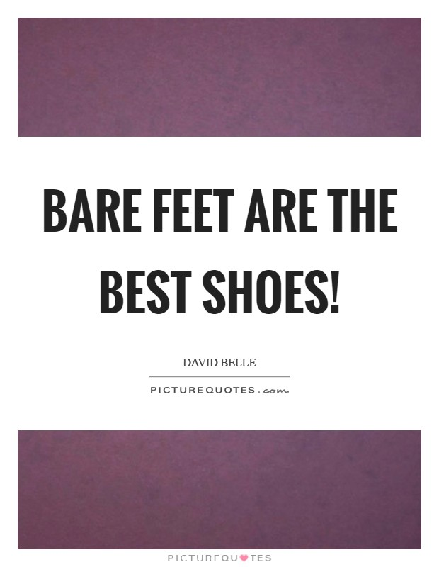 Bare feet are the best shoes! Picture Quote #1