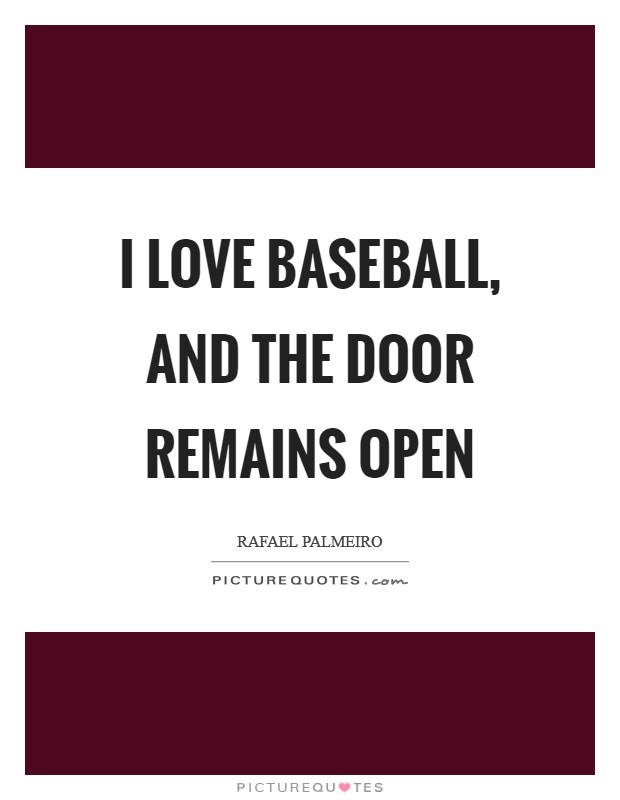 I love baseball, and the door remains open Picture Quote #1
