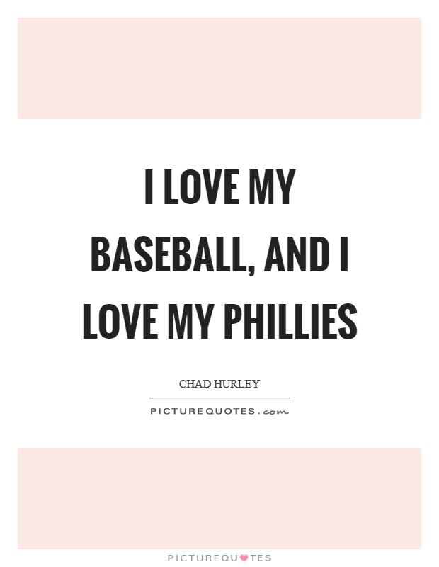 I love my baseball, and I love my Phillies Picture Quote #1