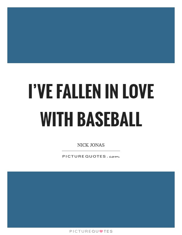 I've fallen in love with baseball Picture Quote #1