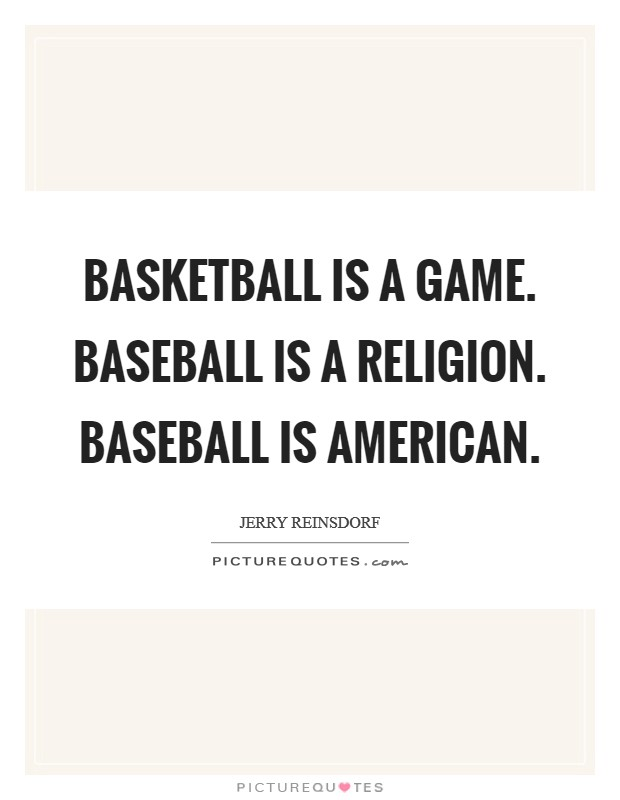 Basketball is a game. Baseball is a religion. Baseball is American Picture Quote #1