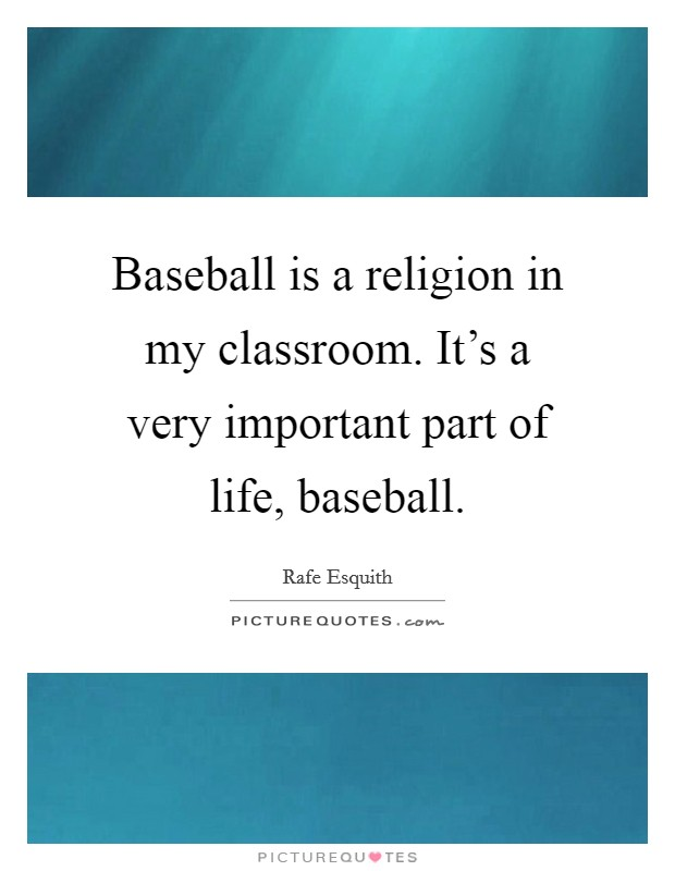 Baseball is a religion in my classroom. It's a very important part of life, baseball Picture Quote #1