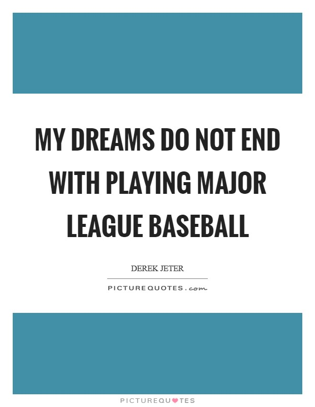 My dreams do not end with playing Major League Baseball Picture Quote #1