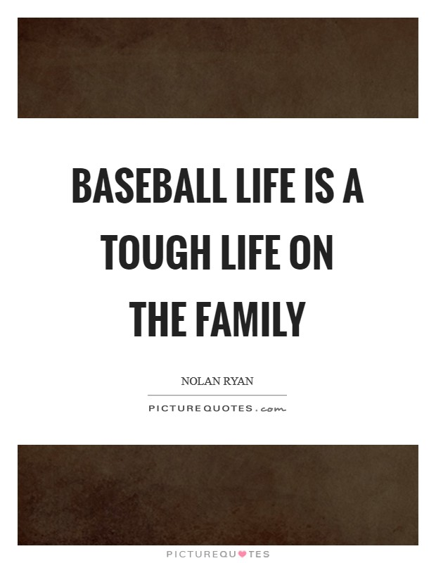 Baseball life is a tough life on the family Picture Quote #1